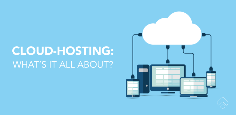 Cloud Hosting: What is it and Why Should I Consider it for my Business?