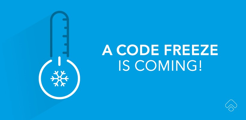 A code freeze is coming