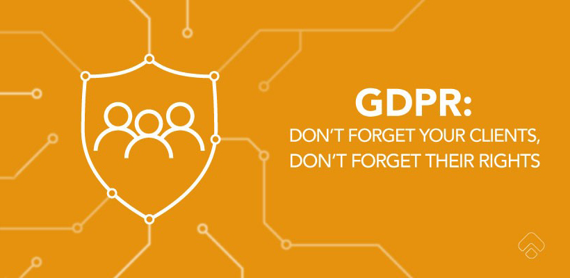 GDPR - Remember Your Clients, Remember Their Rights